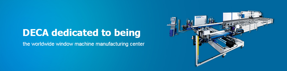 DECA dedicated to being the worldwide window machine manufacturing center